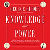 Knowledge and Power: The Information Theory of Capitalism and How It Is Revolutionizing Our World | [George Gilder]