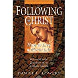 Following Christ: How to Live a Moral Lifeby Daniel L Lowery
