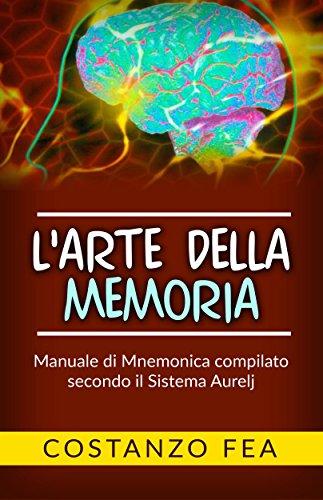 L'arte della Memoria – Manuale di mnemonica compilato secondo il sistema Aurelj (Italian Edition)