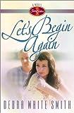 Let's Begin Again (Seven Sisters, Book 7) (0736906630) by Smith, Debra White