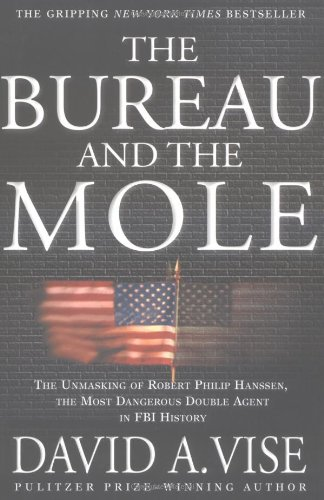 The Bureau and the Mole: The Unmasking of Robert Philip Hanssen, the Most Dangerous Double Agent in FBI History PDF