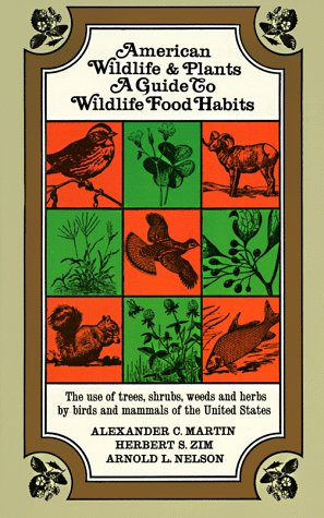 American Wildlife and Plants: A Guide To Wildlife Food Habits, Alexander C. Martin, Herbert S. Zim, Arnold L. Nelson