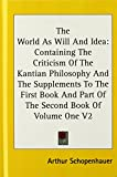 The World As Will And Idea: Containing The Criticism Of The Kantian Philosophy And The Supplements To The First Book And Part Of The Second Book Of Volume One V2 (0548089531) by Schopenhauer, Arthur
