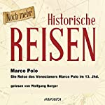 Noch mehr historische Reisen: Die Reise des Venezianers Marco Polo im 13. Jahrhundert (Historische Reisen 2) | Marco Polo