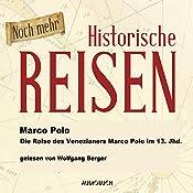 Noch mehr historische Reisen: Die Reise des Venezianers Marco Polo im 13. Jahrhundert (Historische Reisen 2)   Marco Polo