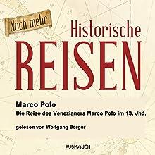 Noch mehr historische Reisen: Die Reise des Venezianers Marco Polo im 13. Jahrhundert (Historische Reisen 2) Hörbuch von Marco Polo Gesprochen von: Wolfgang Berger