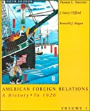 American Foreign Relations: A History to 1920 (0395938864) by Paterson, Thomas G.