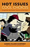 Hot Issues, Cool Choices: Facing Bullies, Peer Pressure, Popularity, and Put-downs