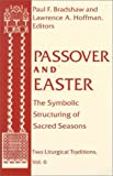 Passover and Easter: The Symbolic Structuring of Sacred Seasons (Two Liturgical Traditions, V. 6)