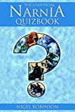 The Unofficial Narnia Quizbook: 1000 Questions and Answers about C. S. Lewis's Enchanted Land (0517228009) by Robinson, Nigel