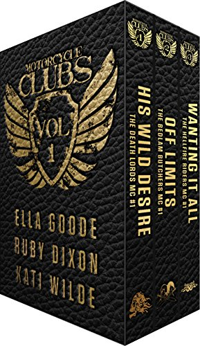Kati Wilde - The Motorcycle Clubs: His Wild Desire, Off Limits, and Wanting It All