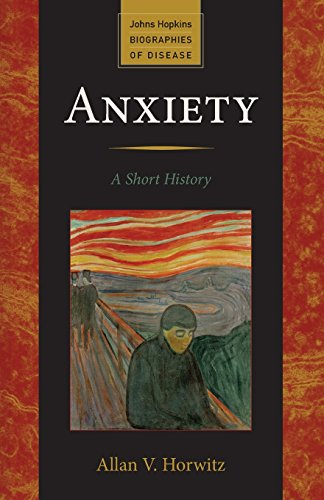 Anxiety: A Short History (Johns Hopkins Biographies of Disease)