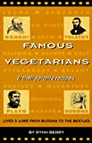 Famous Vegetarians and Their Favorite Recipes: Lives and Lore from Buddha to the Beatles