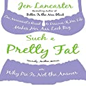 Such a Pretty Fat: One Narcissist's Quest To Discover if Her Life Makes Her Ass Look Big, Or Why Pie is Not The Answer (       UNABRIDGED) by Jen Lancaster Narrated by Jamie Heinlein