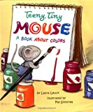 Teeny, Tiny Mouse: A Book About Colors (0816745471) by Laura Leuck