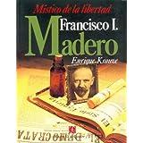 Francisco I. Madero: Mistico de La Libertad (Biografia del Poder)