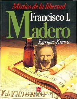 Biografía del Poder, 2 : Francisco I. Madero, místico de la libertad