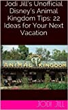 Jodi Jill's Unofficial Disney's Animal Kingdom Tips: 22 Ideas for Your Next Vacation