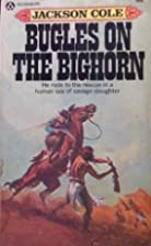 Bugles on the Bighorn by Jackson Cole