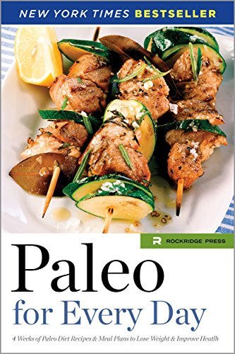 Paleo for Every Day: 4 Weeks of Paleo Diet Recipes & Meal Plans to Lose Weight & Improve Health by Rockridge Press
