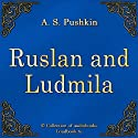 Ruslan i Lyudmila [Ruslan and Ludmila] (       UNABRIDGED) by Aleksandr Sergeevich Pushkin Narrated by Gelena Ivleva