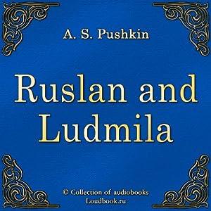 Ruslan i Lyudmila [Ruslan and Ludmila] | [Aleksandr Sergeevich Pushkin]