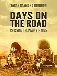 Days On The Road: Crossing The Plains In 1865 by Sarah Raymond Herndon ebook deal
