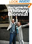 How I got into The Whitney Museum Bie...