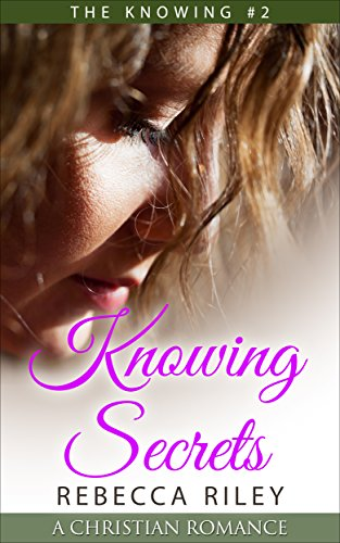 Free Kindle Book : Knowing Secrets: A Christian Romance (The Knowing Series Book 2)