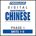 Chinese (Can) Phase 1, Unit 01-05: Learn to Speak and Understand Cantonese Chinese with Pimsleur Language Programs Audiobook by  Pimsleur Narrated by  Pimsleur