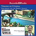 The Modern Scholar: Visions of Utopia: Philosophy and the Perfect Society (       UNABRIDGED) by Fred E. Baumann