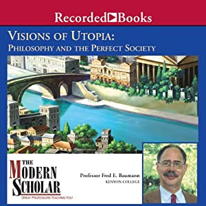 The Modern Scholar: Visions of Utopia: Philosophy and the Perfect Society | [Fred E. Baumann]