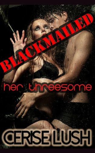 Cerise Lush - Blackmailed: Her Threesome: M/F/M Forbidden Taboo Menage Erotica