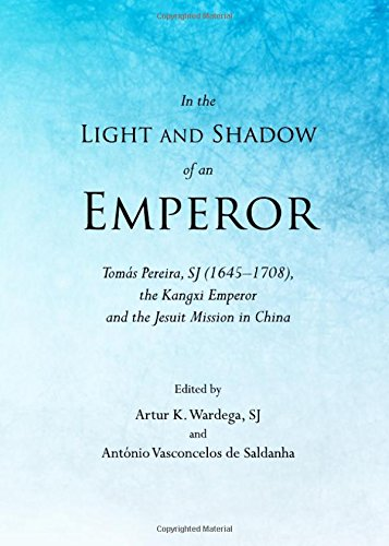 In the Light and Shadow of an Emperor: Tomas Pereira, Sj (16451708), the Kangxi Emperor and the Jesuit Mission in China