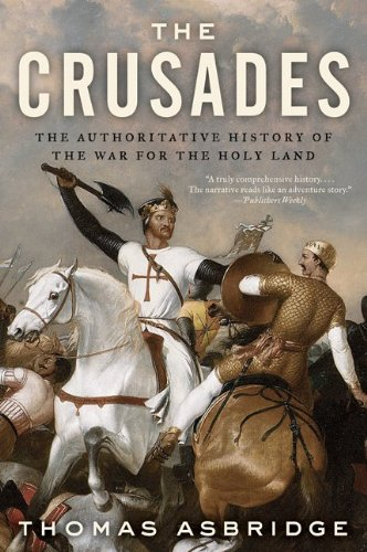 The Crusades: The Authoritative History of the War for...