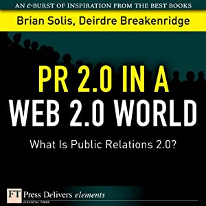 PR 2.0 in a Web 2.0 World: What Is Public Relations 2.0? | [Brian Solis, Deirdre Breakenridge]