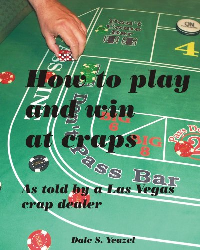 How to Play and Win at Craps as told by a Las Vegas crap dealer