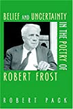 Belief and Uncertainty in the Poetry of Robert Frost