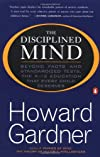 The Disciplined Mind: Beyond Facts Standardized Tests K 12 educ that Every Child Deserves