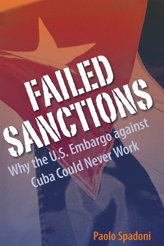 Failed Sanctions: Why the U.S. Embargo against Cuba Could Never Work (Contemporary Cuba)