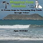 Blogging from Paradise: 13 Proven Steps for Increasing Blog Traffic Through Triberr | Ryan Biddulph