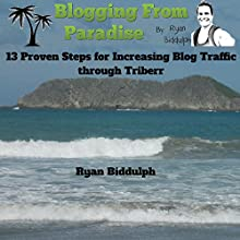 Blogging from Paradise: 13 Proven Steps for Increasing Blog Traffic Through Triberr (       UNABRIDGED) by Ryan Biddulph Narrated by Bob Kern
