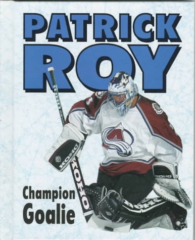 Patrick Roy, Great Goalie (Sports Achievers Biographies)