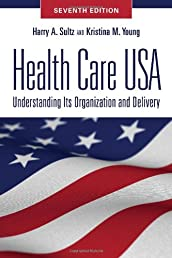 Health Care USA: Understanding Its Organization and Delivery, Seventh Edition