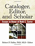 img - for Cataloger, Editor, and Scholar: Essays in Honor of Ruth C. Carter book / textbook / text book