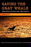 Saving the Gray Whale: People, Politics, and Conservation in Baja California (Society, Environment, and Place)