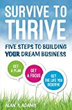 Survive to Thrive: Five Steps To Building Your Dream Business