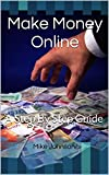 Make Money Online: A Step By Step Guide