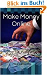 Make Money Online: A Step By Step Gui...