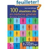 100 situations clés en médecine générale: Évaluation, Diagnostic,Thérapeut...
